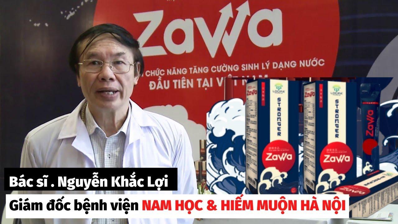 Zawa được bác sĩ Nguyễn Khắc Lợi - Giám đốc bệnh viện Nam học và hiếm muộn Hà Nội khuyên dùng